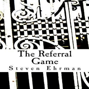 The Referral Game Steven Ehrman