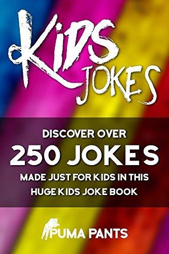 Kids Jokes: Discover Over 250 Jokes, Made Just for Kids in this Huge Kids Joke Book (Jokes for Kids 1)  by  Puma Pants