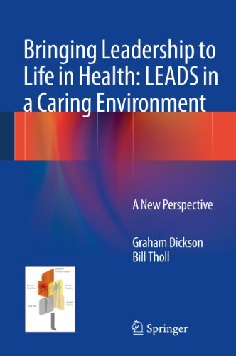 Bringing Leadership to Life in Health: LEADS in a Caring Environment: A New Perspective  by  Graham Dickson