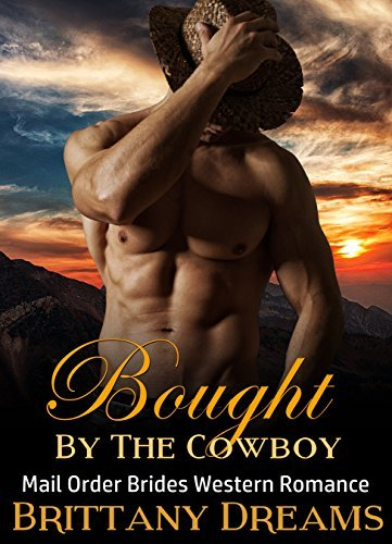 MAIL ORDER BRIDE: Bought By The Cowboy, Mail Order Brides Historical Western Romance Standalone  by  Brittany Dreams
