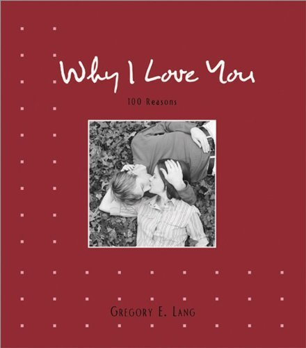 Why I Love You: 100 Reasons  by  Gregory E. Lang