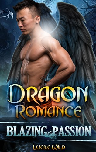 DRAGON ROMANCE: Blazing Passion (Paranormal BBW Dragon Shifter Menage Romance) (Dark Alpha Dragon Series Book 3) Lucile Wild
