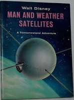 Walt Disney Man and Weather Satellites: A Tomorrowland Adventure Willy Ley