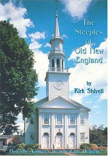 The Steeples of Old New England: How the Yankees Reached for Heaven Kirk Shivell