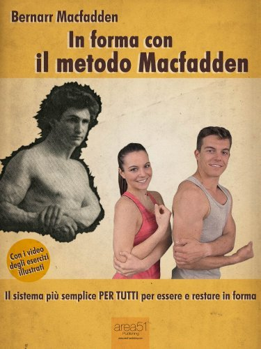 In forma con il metodo Macfadden: Il sistema più semplice per tutti per essere e restare in forma  by  Bernarr Macfadden