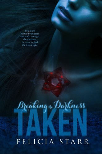 Taken: Breaking the Darkness Series Book One  by  Felicia Starr