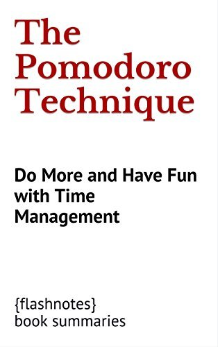 The Pomodoro Technique: Do More and Have Fun with Time Management  by  FlashNotes Book Summaries
