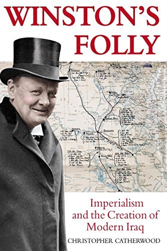 Winstons Folly: How Winston Churchills Creation of Modern Iraq led to Saddam Hussein  by  Christopher Catherwood