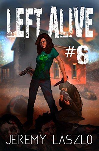 LEFT ALIVE #6: A Zombie, post apocalyptic thriller novel Jeremy Laszlo