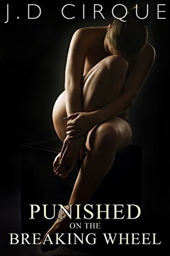 Punished On The Breaking Wheel (Dark Defloration Menage Erotica) (Cruel Devices Book 9)  by  J.D. Cirque