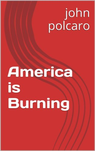America is Burning (Collected Poems Book 1) john polcaro