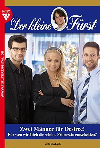 Der kleine Fürst 57 - Adelsroman: Zwei Männer für Desiree!  by  Viola Maybach