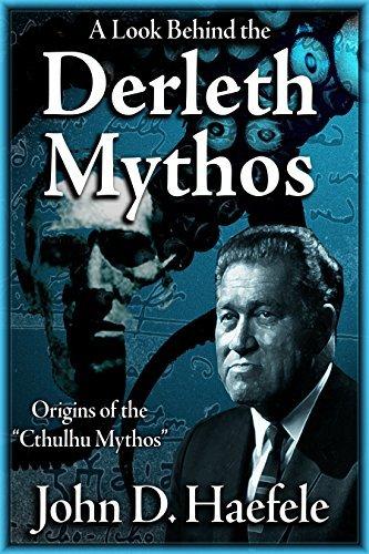 A Look Behind the Derleth Mythos: Origins of the Cthulhu Mythos John D Haefele