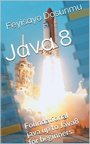 Java 8: Foundational java and Java 8 for beginners. Feyisayo Dosunmu