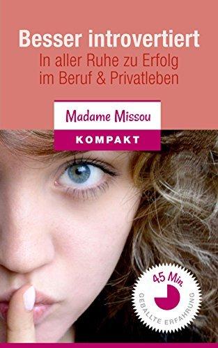 Besser introvertiert - In aller Ruhe zu Erfolg im Beruf und Privatleben. Madame Missou