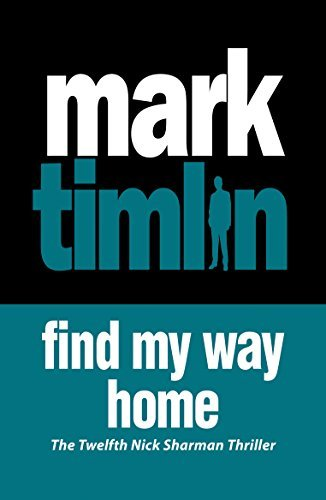 Find My Way Home: The hard-boiled exploits of a South London Private Eye (A Nick Sharman Novel) Mark Timlin