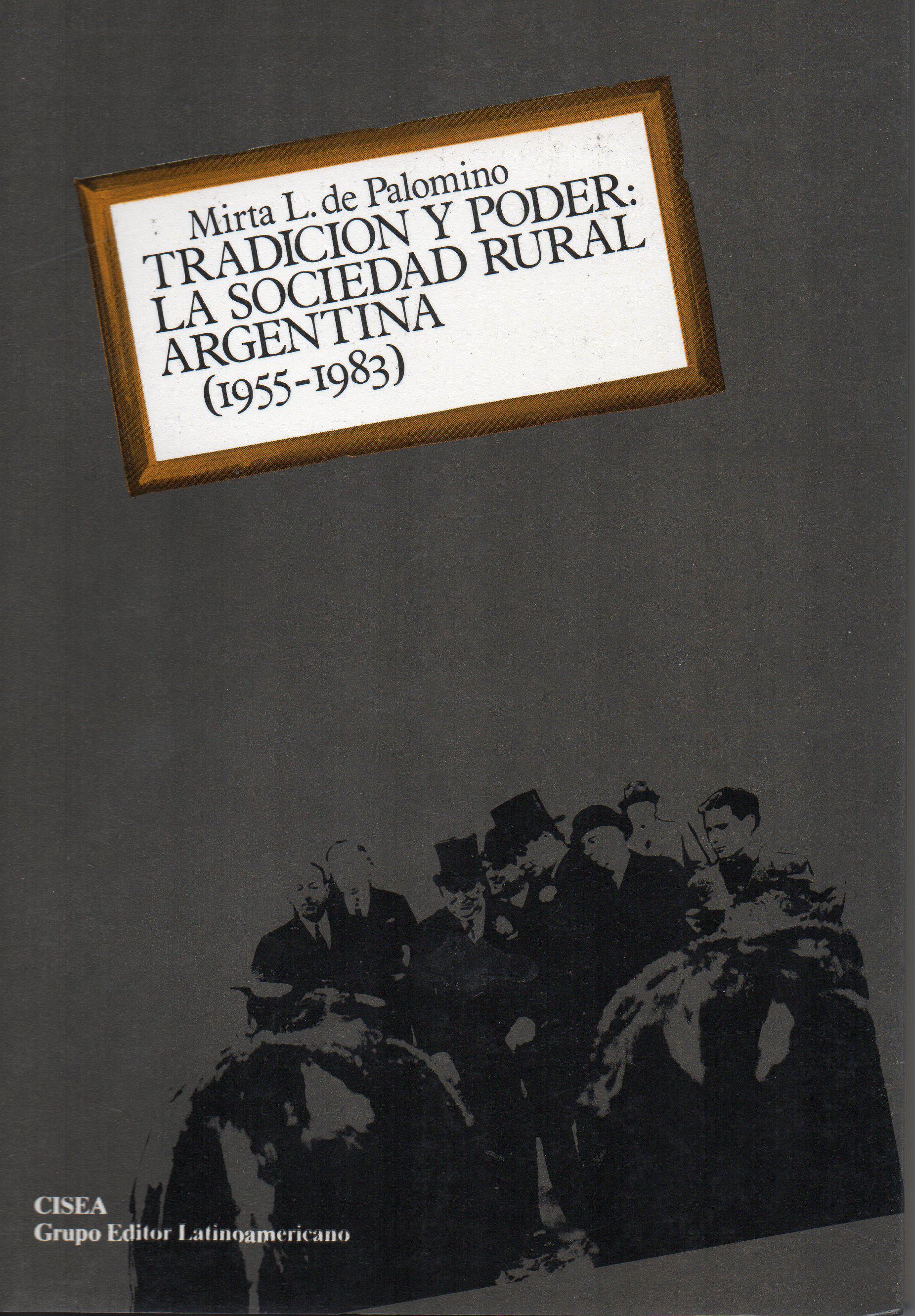 Tradición y poder: la Sociedad Rural Argentina (1955-1983)  by  Mirta L. de Palomino