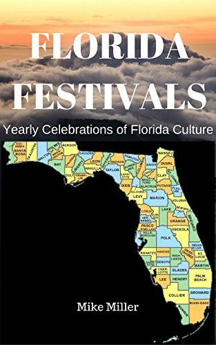 FLORIDA FESTIVALS: Yearly Celebrations of Florida Culture Mike Miller