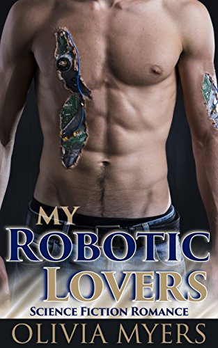 My Robotic Lovers: Science Fiction Romance  by  Olivia Myers