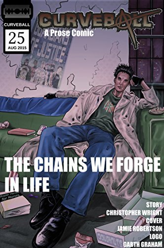Curveball Issue 25: The Chains We Forge In Life Christopher B. Wright