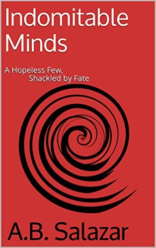 Indomitable Minds: A Hopeless Few, Shackled Fate by A.B. Salazar