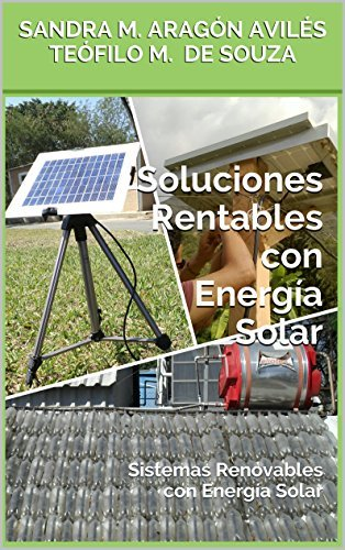 Soluciones Rentables con Energía Solar: Sistemas Renovables con Energía Solar Sandra M. Aragón Avilés