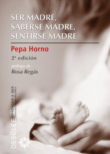 Ser madre, saberse madre, sentirse madre  by  Josefa Horno Goicoechea