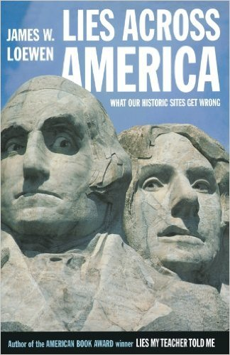 Lies Across America: What Our Historic Sites Get Wrong James W. Loewen