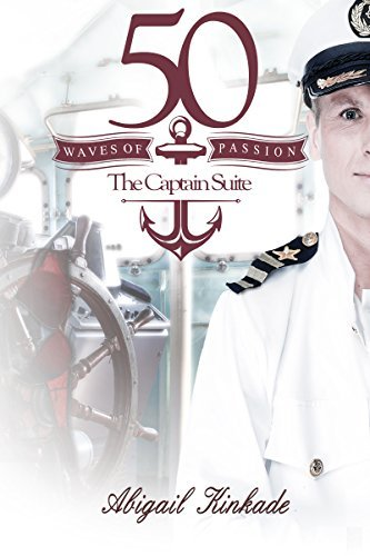 Romance: Fifty Waves of Passion - The Captain Suite (Older Men Younger Women Romance)(New Adult Romance Short Story Series)(Adult Coming of Age Contemporary Fantasy Teen Romance) Abigail Kinkade