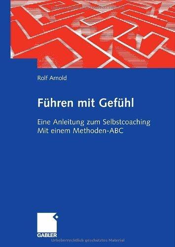 Führen mit Gefühl: Eine Anleitung zum Selbstcoaching. Mit einem Methoden-ABC  by  Rolf Arnold