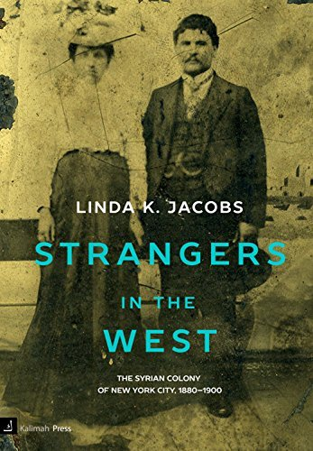 Strangers in the West: The Syrian Colony of New York City, 1880-1900 Linda K. Jacobs