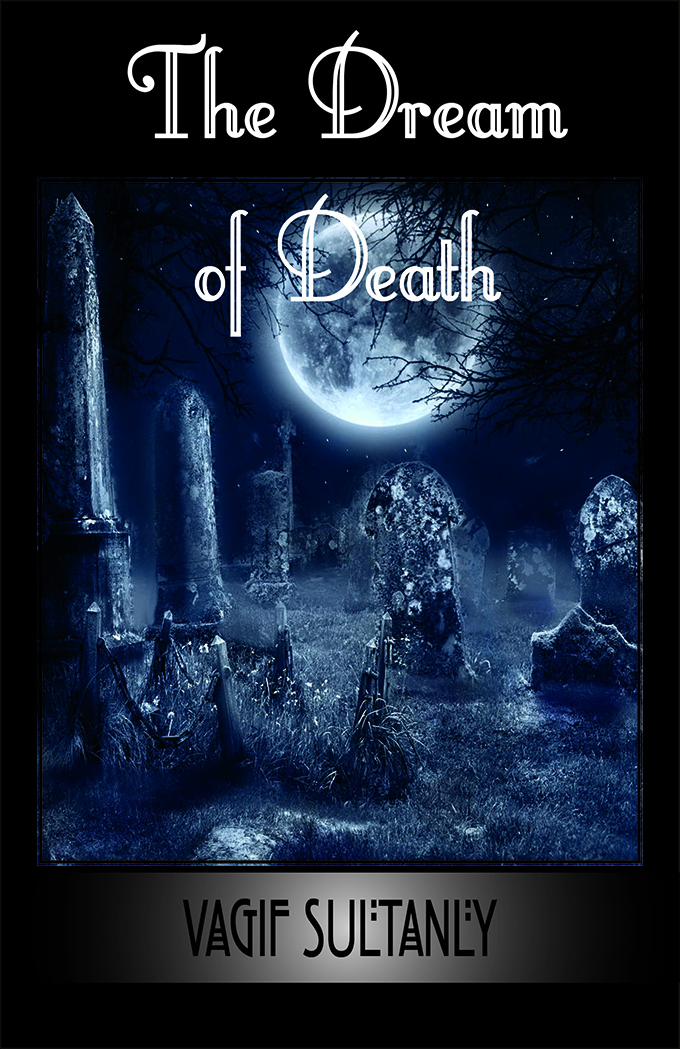 The Dream of Death  by  Vagif Sultanly