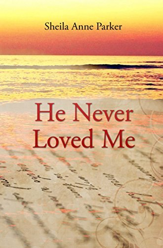 He Never Loved Me Sheila Anne Parker