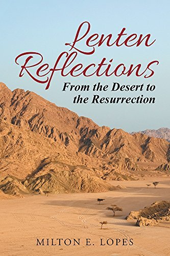 Lenten Reflections: From the Desert to the Resurrection  by  Milton E Lopes