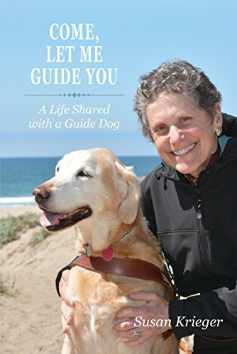 Come, Let Me Guide You: A Life Shared with a Guide Dog Susan Krieger