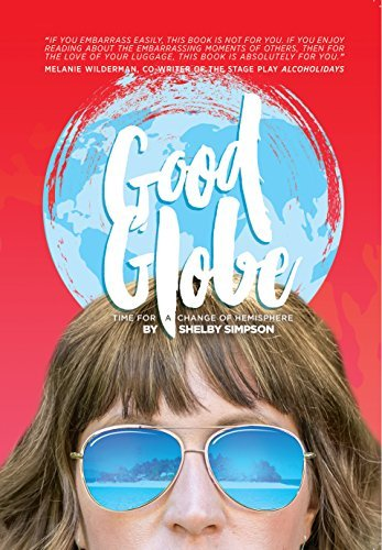 Good Globe: Time for a Change of Hemisphere  by  Shelby Simpson