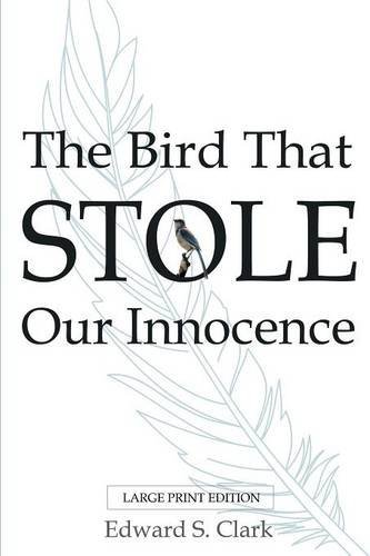 The Bird That Stole Our Innocence  by  Edward S. Clark