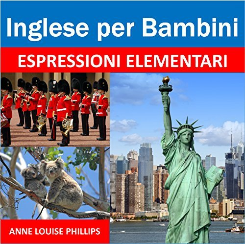 Inglese per Bambini: Espressioni Elementari Anne Louise Phillips