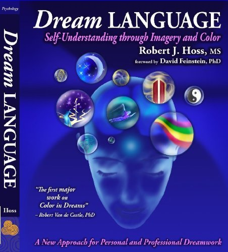 Dream Language: Self-Understanding through Imagery and Color  by  Robert J Hoss