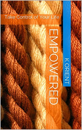 Empowered: Take Control of Your Life  by  K Orient