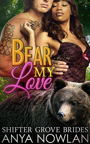 Bear My Love: BBW Paranormal Shapeshifter Werebear Mail-Order Bride Romance (Shifter Grove Brides Book 4)  by  Anya Nowlan