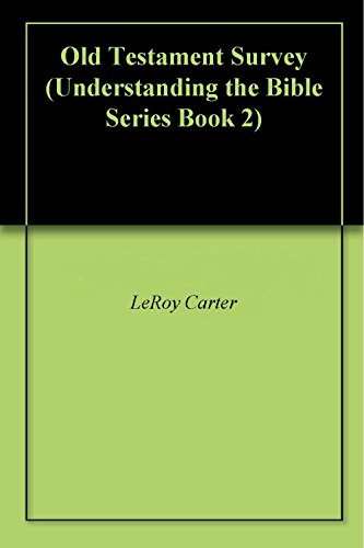 Old Testament Survey (Understanding the Bible Series Book 2)  by  LeRoy Carter
