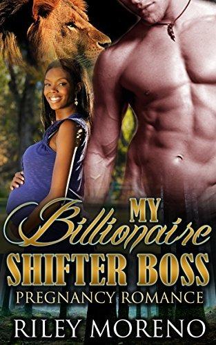 BILLIONAIRE: MY BILLIONAIRE SHIFTER BOSS (ALPHA CONTEMPORARY OFFICE ROMANCE) ((Older Man Younger BBW Woman Paranormal Short Stories)) Riley Moreno
