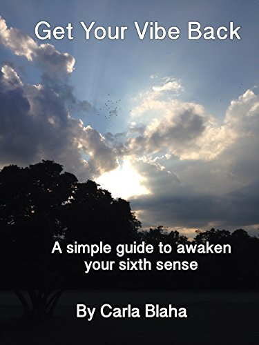 Get Your Vibe Back: A simple guide to awaken your sixth sense.  by  Carla Blaha