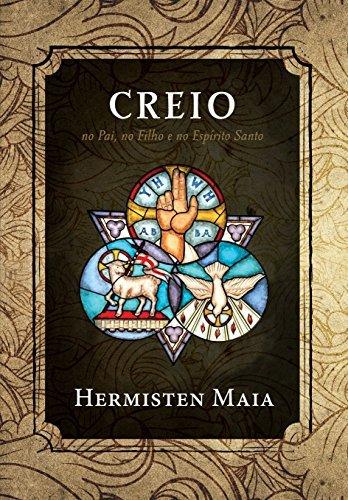 Eu creio: no Pai, no Filho e no Espírito Santo  by  Hermisten Maia