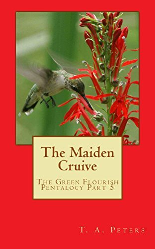 The Maiden Cruive: The Green Flourish Pentalogy Part 5 T.A. Peters