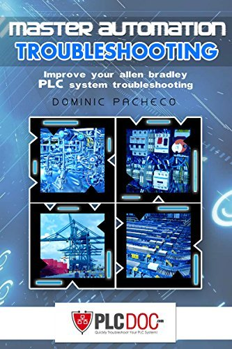 Master Automation Troubleshooting: Ideas to Improve Your Allen Bradely PLC System Troubleshooting Skills Dominic Pacheco