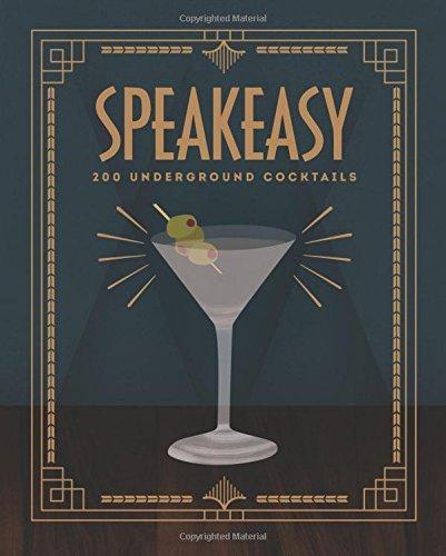 Speakeasy: 200 Underground Cocktails Benny Roff