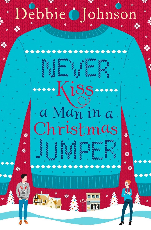 Never Kiss A Man In A Christmas Jumper Debbie Johnson