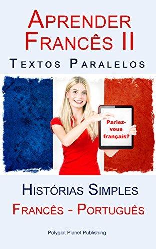 Aprender Francês II - Textos Paralelos (Português - Francês) Histórias Simples Polyglot Planet Publishing
